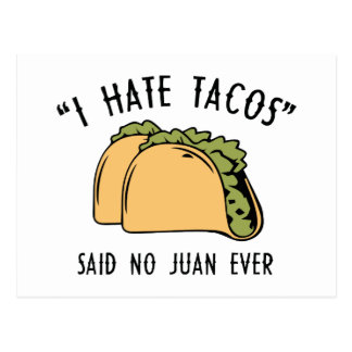 I Hate Tacos – Said No Juan Ever Postcard