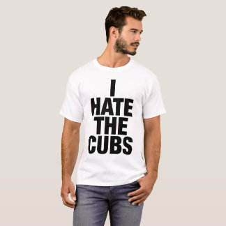 I Hate the Cubs T-shirt