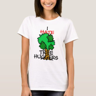 I hate tree huggers T-Shirt
