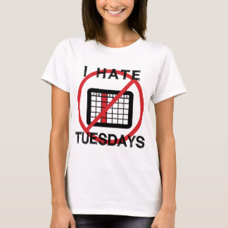 I Hate Tuesdays T-Shirt