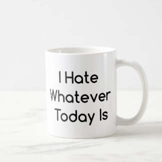 I hate whatever today is funny coffee mug