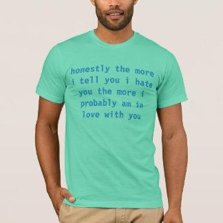 i hate you haha no i dont T-Shirt