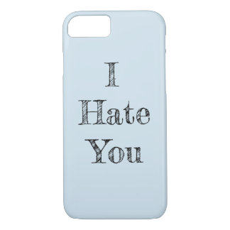I Hate You- phone case