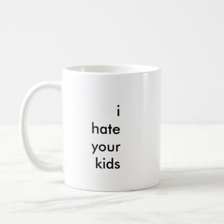 """i hate your kids"" coffee mug"