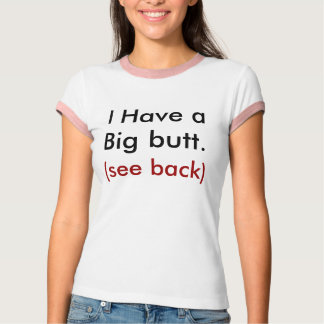 I Have a Big butt., (see back) T-Shirt