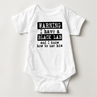 I Have A Black Lab And I Know How To Use Him Baby Bodysuit