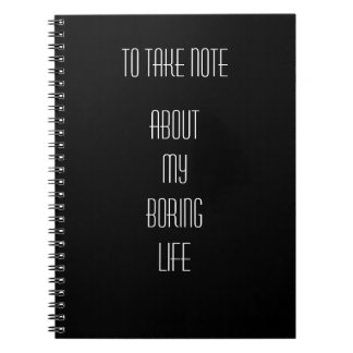 I have a boring life and I know that Spiral Note Books