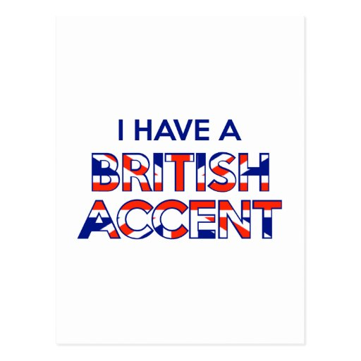 I Have A British Accent Post Cards