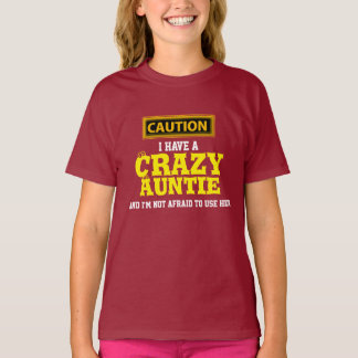 """I Have a Crazy Auntie and I'm Not Afraid To..."" T-Shirt"