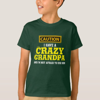 """I Have a Crazy Grandpa and I'm Not Afraid To..."" T-Shirt"