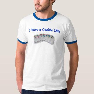 I Have a Cushie Life T-Shirt