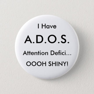 I Have , A.D.O.S., Attention Defici..., OOOH SH... 2 Inch Round Button
