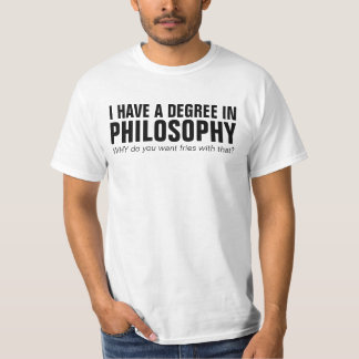 I have a degree in philosophy - funny shirt