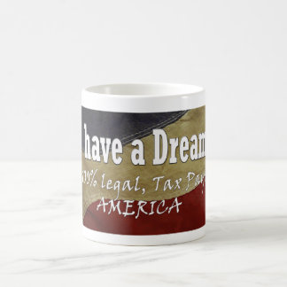 I have a dream of a 100% legal tax paying America Coffee Mug