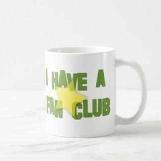 I HAVE A FAN CLUB COFFEE MUGS