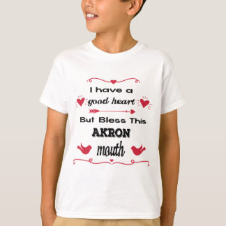 I Have a Good Heart But Bless This Akron Mouth T-Shirt