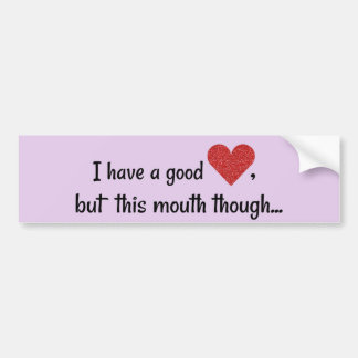 I Have A Good Heart Funny Potty Mouth Bumper Sticker