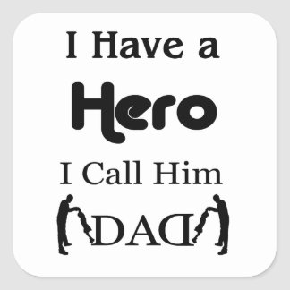 I Have a Hero I Call Him Dad Square Sticker