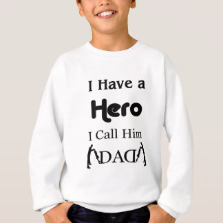 I Have a Hero I Call Him Dad Sweatshirt