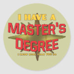 I Have a Master's Degree! Classic Round Sticker