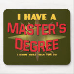 I Have a Master's Degree! Mouse Pad