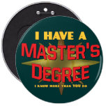 I Have a Master's Degree! Pinback Button