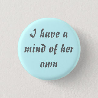 I have a mind of her own 1 inch round button