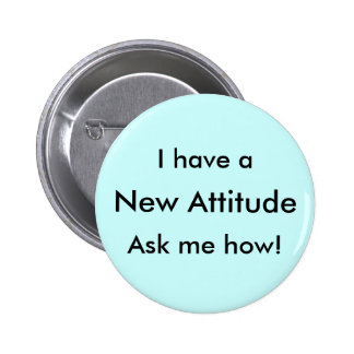 I have a New Attitude Ask me how! 2 Inch Round Button