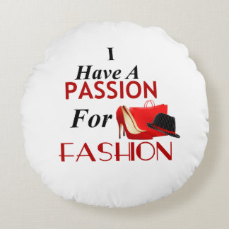 I Have A  Passion For Fashion Round Pillow