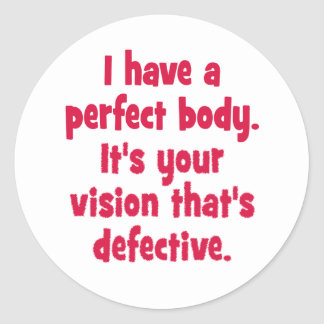 I have a perfect body. round sticker