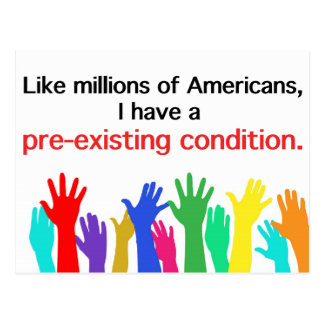I have a pre-existing condition. Healthcare Postcard