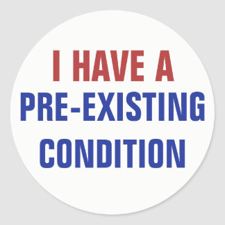 I Have a Pre-existing Condition TrumpCare Classic Round Sticker