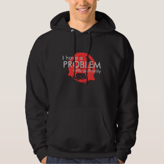 I have a PROBLEM with authority Hoodie