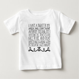 I have a right to my anger, and I don't want Baby T-Shirt