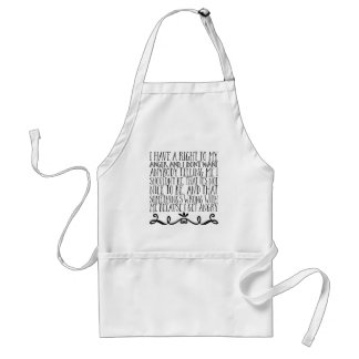 I have a right to my anger, and I don't want Standard Apron
