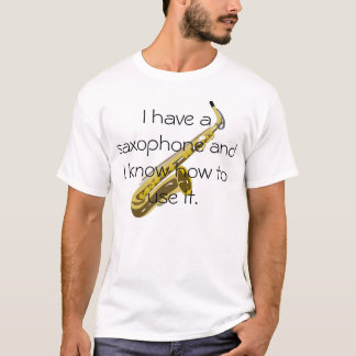 I have a saxophone T-Shirt