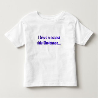 I have a secret this Christmas... Toddler T-shirt
