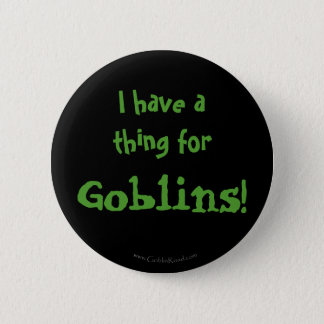 I have a thing for Goblins! 2 Inch Round Button