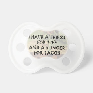 I Have a Thirst for Life & a Hunger for Tacos Pacifiers