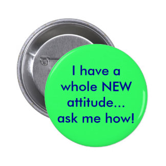 I have a whole NEW attitude...ask me how! 2 Inch Round Button