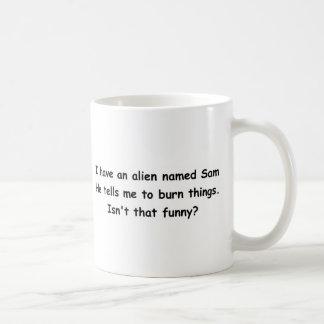 I have an alien named Sam He tells me to burn thin Coffee Mug