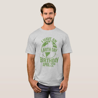 I Have An Earth Day Birthday April 22nd T-Shirt