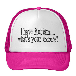 I Have Autism What's Your Excuse Trucker Hat