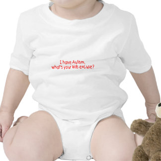 I Have Autism Whats Your Kids Excuse Tee Shirt