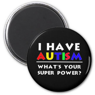 I Have Autism. What's Your Super Power? 2 Inch Round Magnet