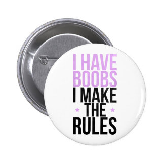 I have boobs I make the rules 2 Inch Round Button