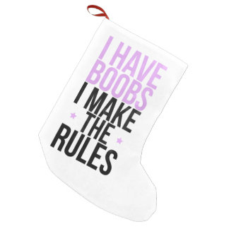 I have boobs I make the rules Small Christmas Stocking