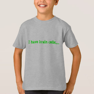 I have brain cells...... T-Shirt