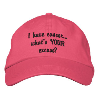 I have cancer...what's YOUR excuse? Embroidered Hat
