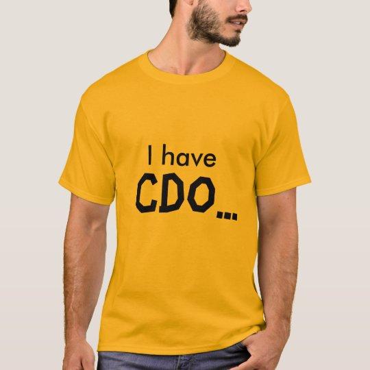I have, CDO... T-Shirt
